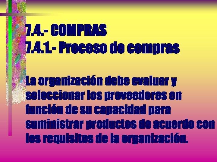 7. 4. - COMPRAS 7. 4. 1. - Proceso de compras La organización debe