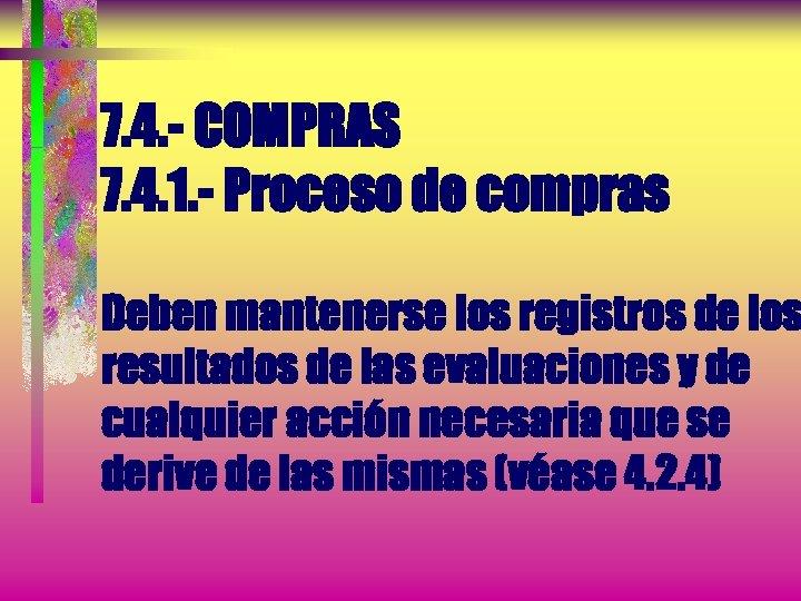 7. 4. - COMPRAS 7. 4. 1. - Proceso de compras Deben mantenerse los