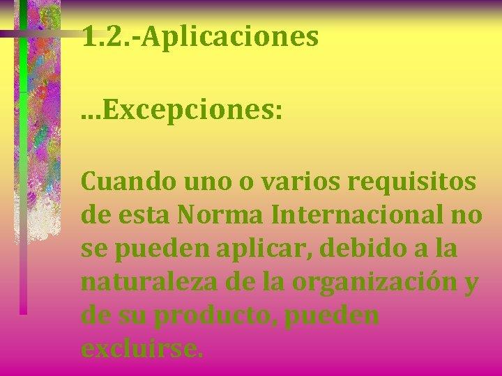 1. 2. -Aplicaciones. . . Excepciones: Cuando uno o varios requisitos de esta Norma