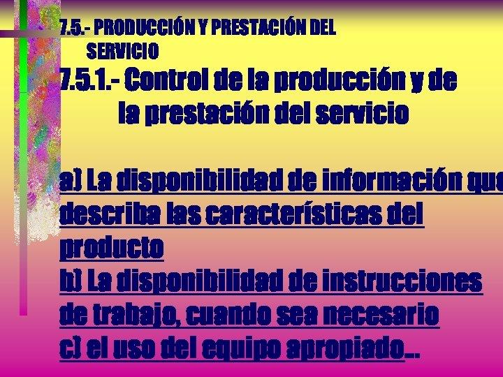 7. 5. - PRODUCCIÓN Y PRESTACIÓN DEL SERVICIO 7. 5. 1. - Control de