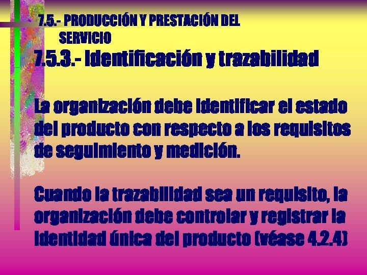 7. 5. - PRODUCCIÓN Y PRESTACIÓN DEL SERVICIO 7. 5. 3. - Identificación y