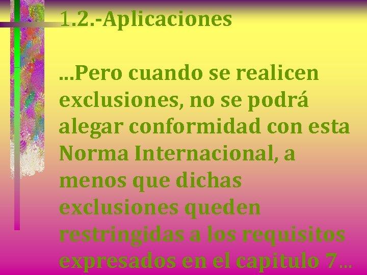 1. 2. -Aplicaciones. . . Pero cuando se realicen exclusiones, no se podrá alegar
