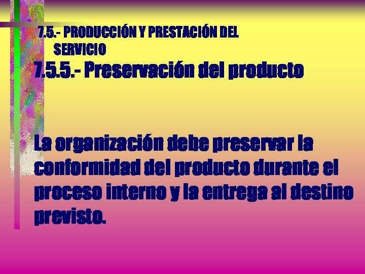 7. 5. - PRODUCCIÓN Y PRESTACIÓN DEL SERVICIO 7. 5. 5. - Preservación del