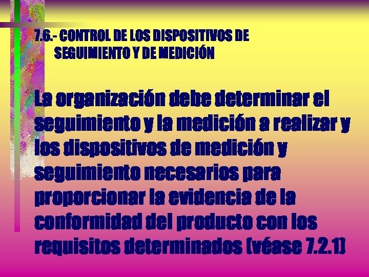 7. 6. - CONTROL DE LOS DISPOSITIVOS DE SEGUIMIENTO Y DE MEDICIÓN La organización
