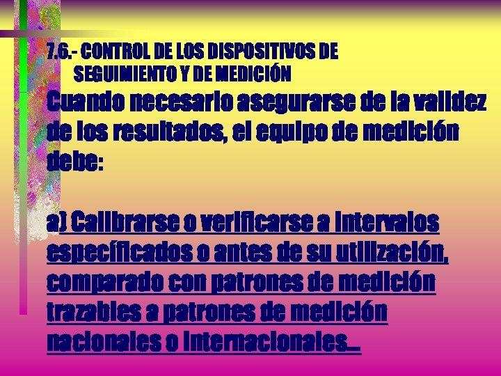 7. 6. - CONTROL DE LOS DISPOSITIVOS DE SEGUIMIENTO Y DE MEDICIÓN Cuando necesario
