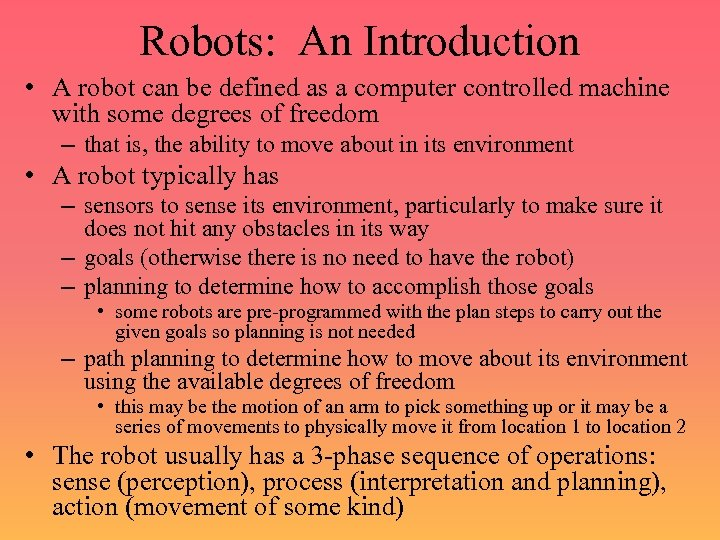 Robots: An Introduction • A robot can be defined as a computer controlled machine