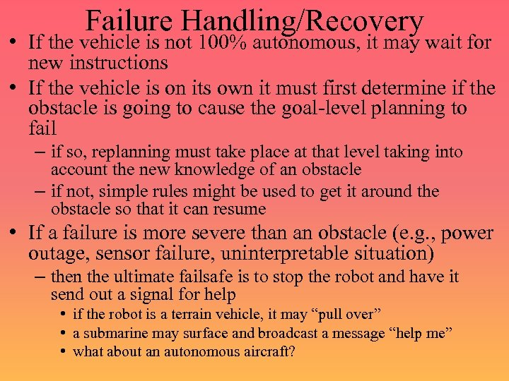Failure Handling/Recovery • If the vehicle is not 100% autonomous, it may wait for