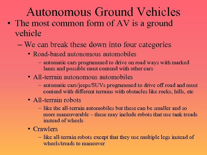 Autonomous Ground Vehicles • The most common form of AV is a ground vehicle