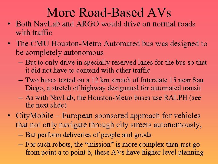 More Road-Based AVs • Both Nav. Lab and ARGO would drive on normal roads