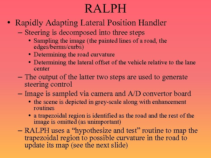 RALPH • Rapidly Adapting Lateral Position Handler – Steering is decomposed into three steps