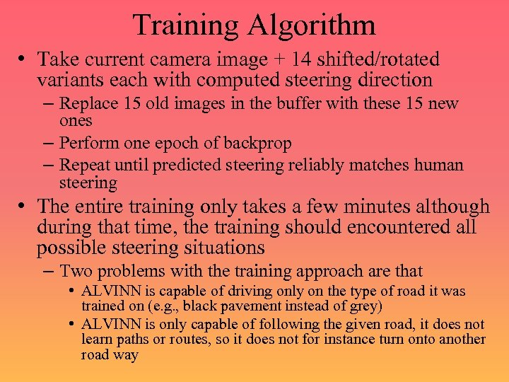 Training Algorithm • Take current camera image + 14 shifted/rotated variants each with computed