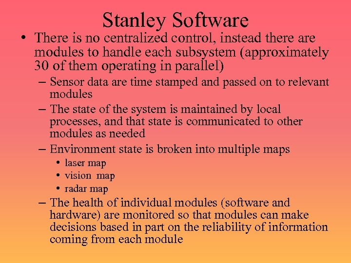 Stanley Software • There is no centralized control, instead there are modules to handle