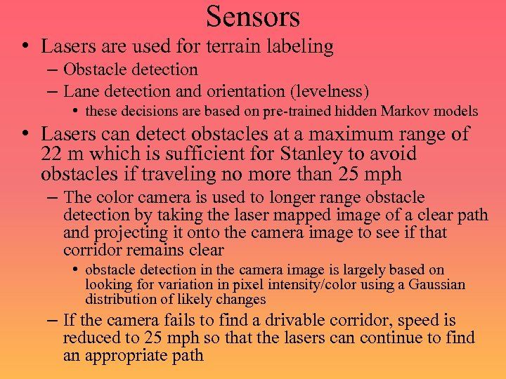 Sensors • Lasers are used for terrain labeling – Obstacle detection – Lane detection