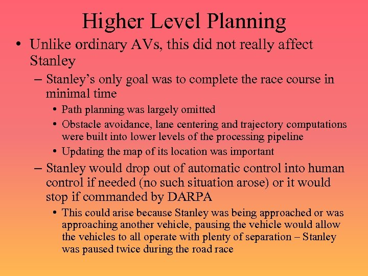 Higher Level Planning • Unlike ordinary AVs, this did not really affect Stanley –