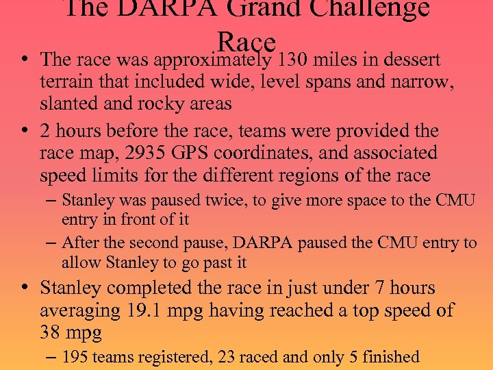 • The DARPA Grand Challenge Race 130 miles in dessert The race was