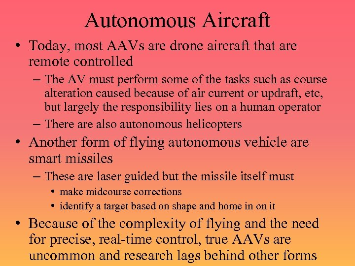 Autonomous Aircraft • Today, most AAVs are drone aircraft that are remote controlled –