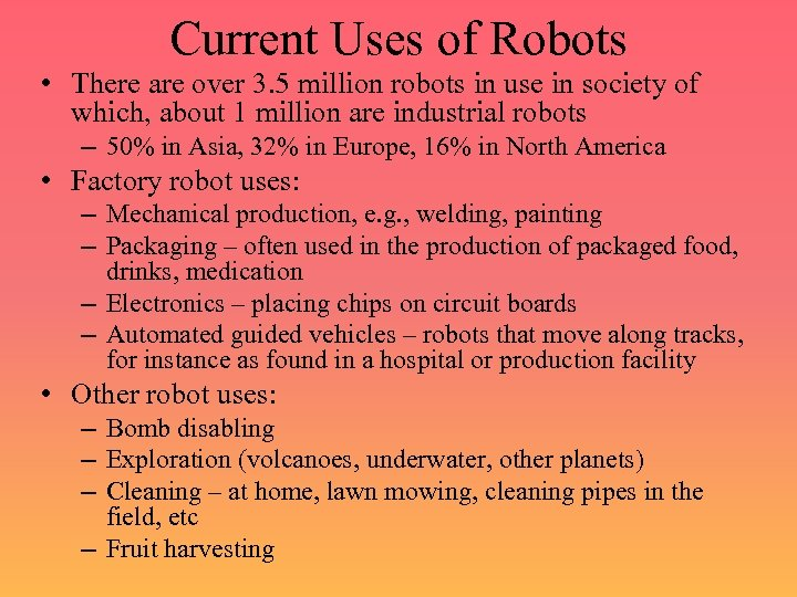 Current Uses of Robots • There are over 3. 5 million robots in use
