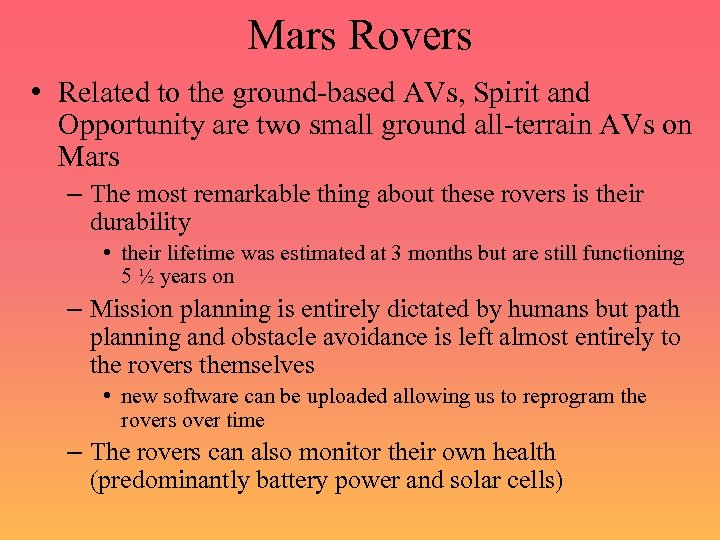 Mars Rovers • Related to the ground-based AVs, Spirit and Opportunity are two small
