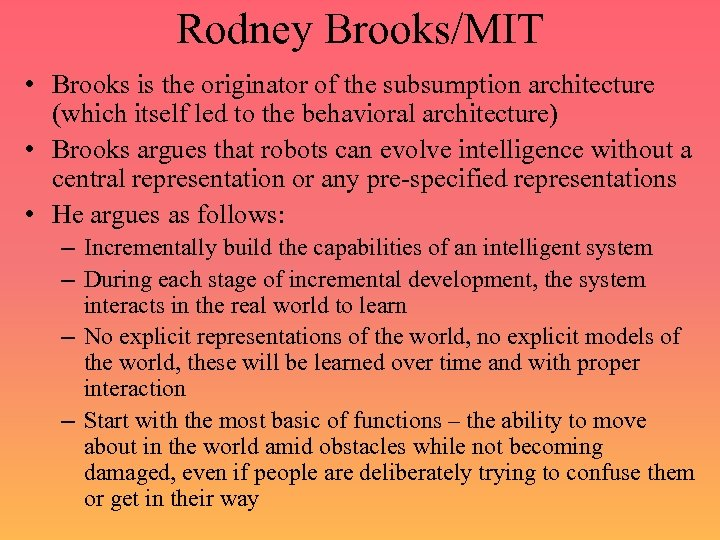 Rodney Brooks/MIT • Brooks is the originator of the subsumption architecture (which itself led