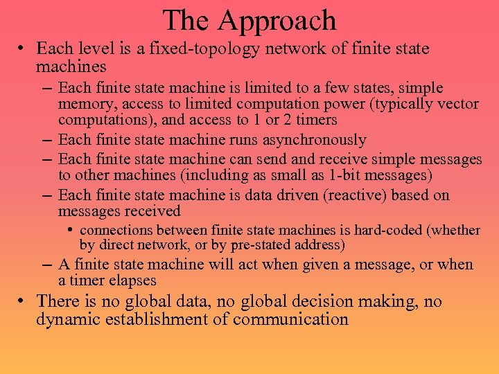 The Approach • Each level is a fixed-topology network of finite state machines –