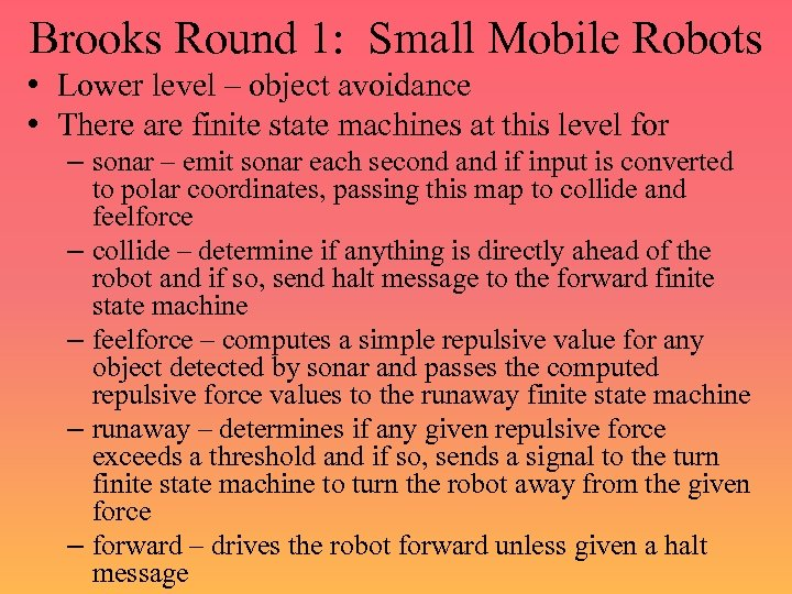 Brooks Round 1: Small Mobile Robots • Lower level – object avoidance • There