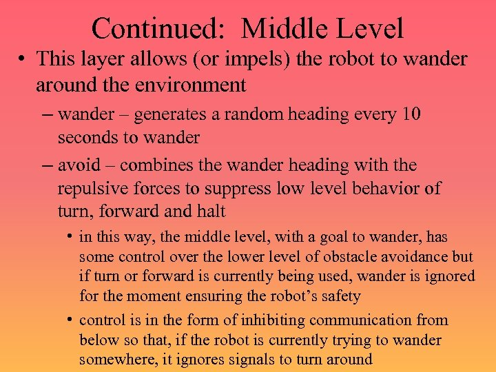 Continued: Middle Level • This layer allows (or impels) the robot to wander around