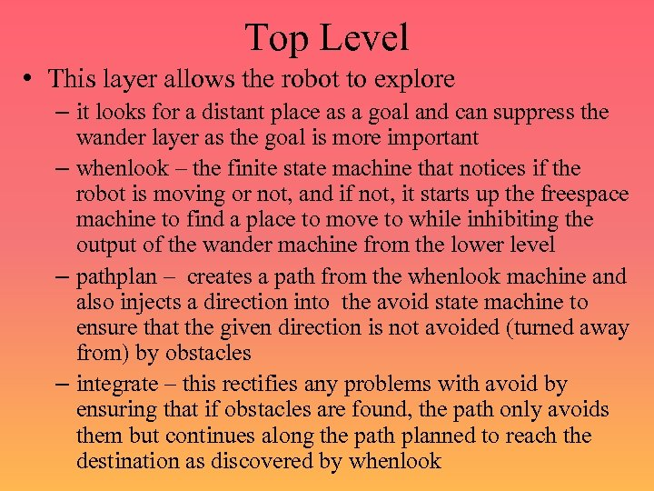 Top Level • This layer allows the robot to explore – it looks for