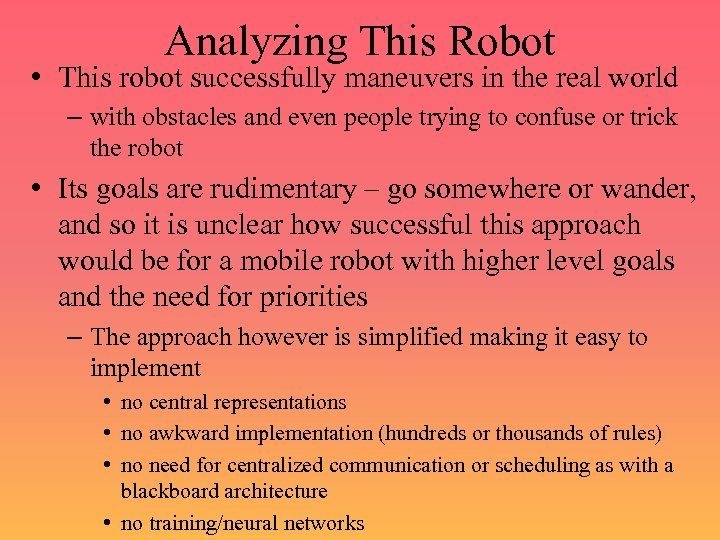 Analyzing This Robot • This robot successfully maneuvers in the real world – with