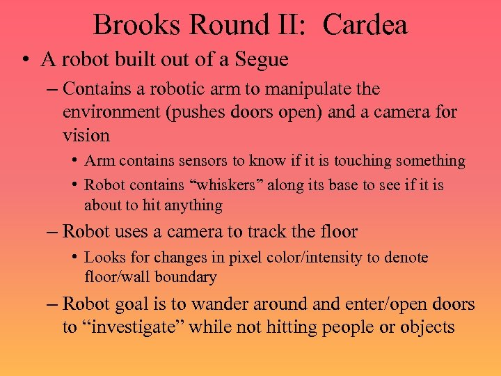 Brooks Round II: Cardea • A robot built out of a Segue – Contains