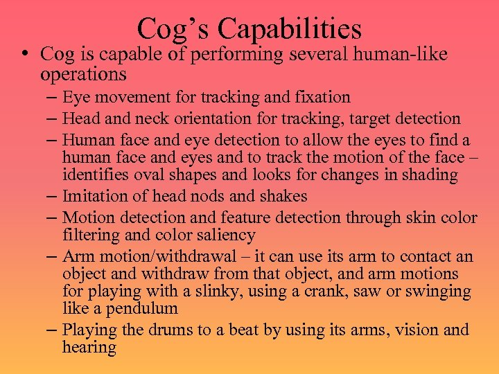 Cog's Capabilities • Cog is capable of performing several human-like operations – Eye movement