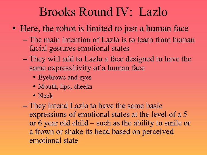 Brooks Round IV: Lazlo • Here, the robot is limited to just a human