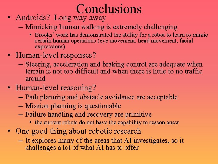 Conclusions • Androids? Long way away – Mimicking human walking is extremely challenging •