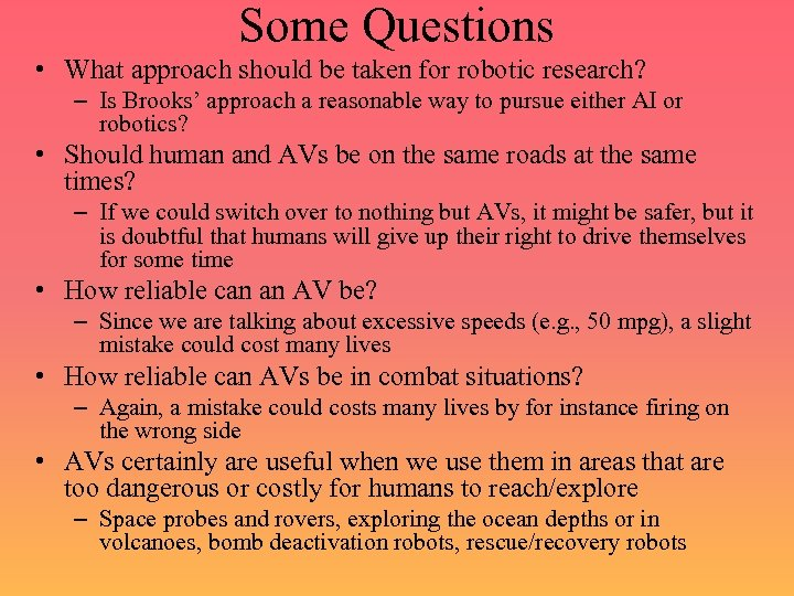 Some Questions • What approach should be taken for robotic research? – Is Brooks'