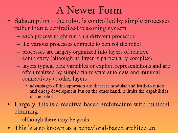 A Newer Form • Subsumption – the robot is controlled by simple processes rather