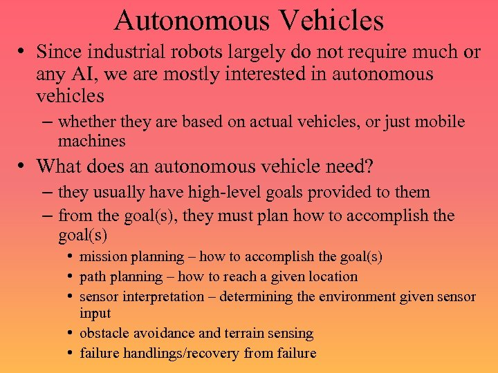 Autonomous Vehicles • Since industrial robots largely do not require much or any AI,