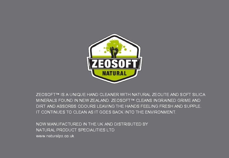ZEOSOFT™ IS A UNIQUE HAND CLEANER WITH NATURAL ZEOLITE AND SOFT SILICA MINERALS FOUND