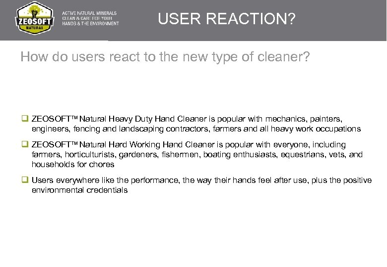 USER REACTION? How do users react to the new type of cleaner? q ZEOSOFTTM
