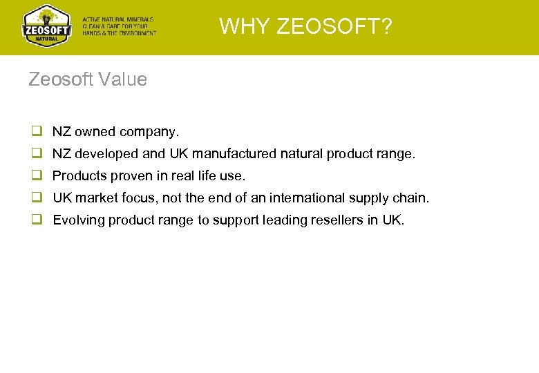 WHY ZEOSOFT? Zeosoft Value q NZ owned company. q NZ developed and UK manufactured