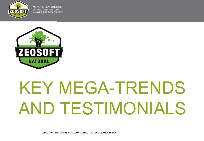 KEY MEGA-TRENDS AND TESTIMONIALS ZEOSOFT is a trademark of Zeosoft Limited. © 2009 Zeosoft