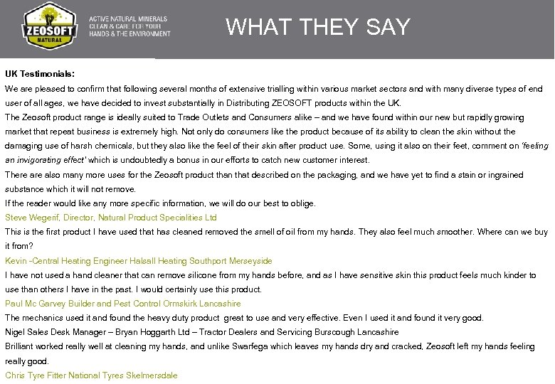 WHAT THEY SAY UK Testimonials: We are pleased to confirm that following several months