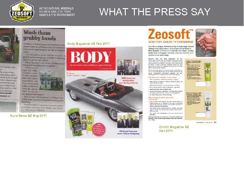 WHAT THE PRESS SAY Body Magazine UK Feb 2011 Rural News NZ May 2011