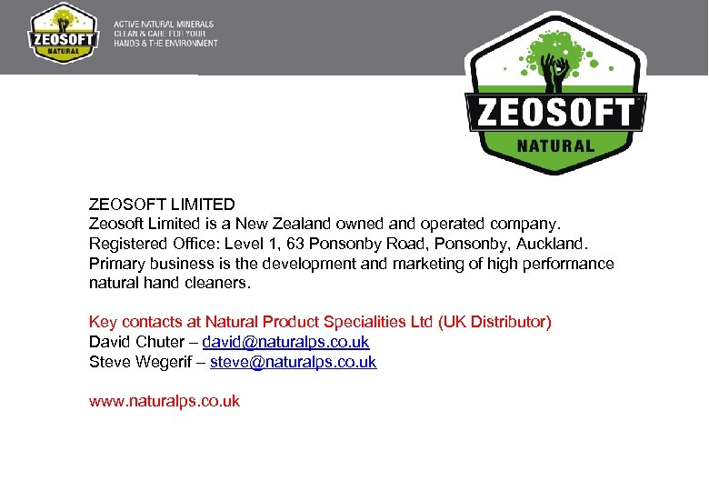 ZEOSOFT LIMITED Zeosoft Limited is a New Zealand owned and operated company. Registered Office: