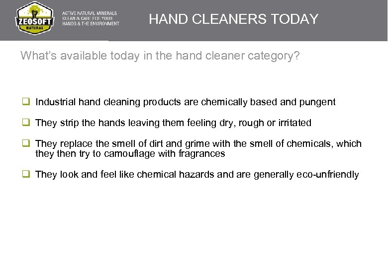 HAND CLEANERS TODAY What's available today in the hand cleaner category? q Industrial hand