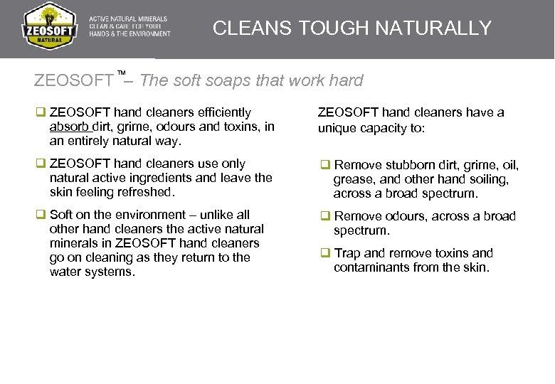 CLEANS TOUGH NATURALLY TM ZEOSOFT – The soft soaps that work hard q ZEOSOFT
