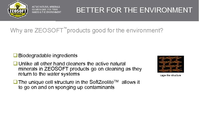 BETTER FOR THE ENVIRONMENT TM Why are ZEOSOFT products good for the environment? q