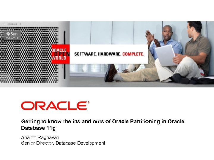 <Insert Picture Here> Getting to know the ins and outs of Oracle Partitioning in