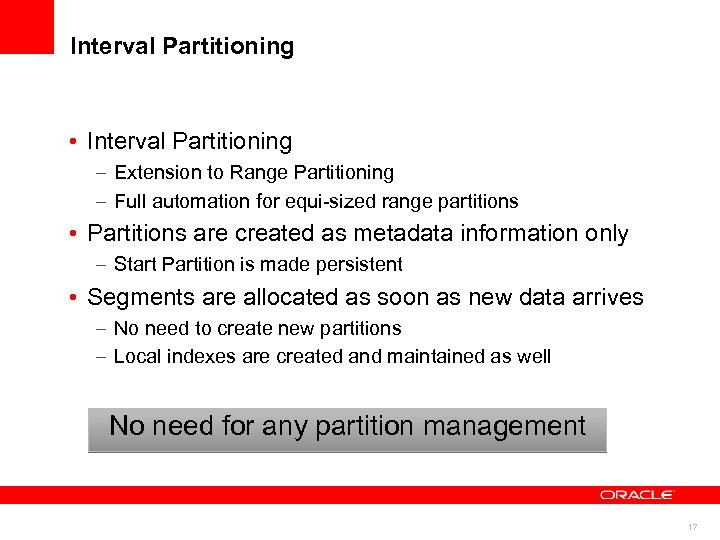 Interval Partitioning • Interval Partitioning – Extension to Range Partitioning – Full automation for