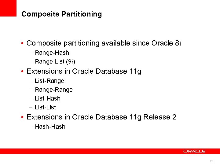 Composite Partitioning • Composite partitioning available since Oracle 8 i – Range-Hash – Range-List