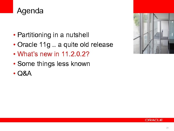 Agenda • Partitioning in a nutshell • Oracle 11 g. . a quite old