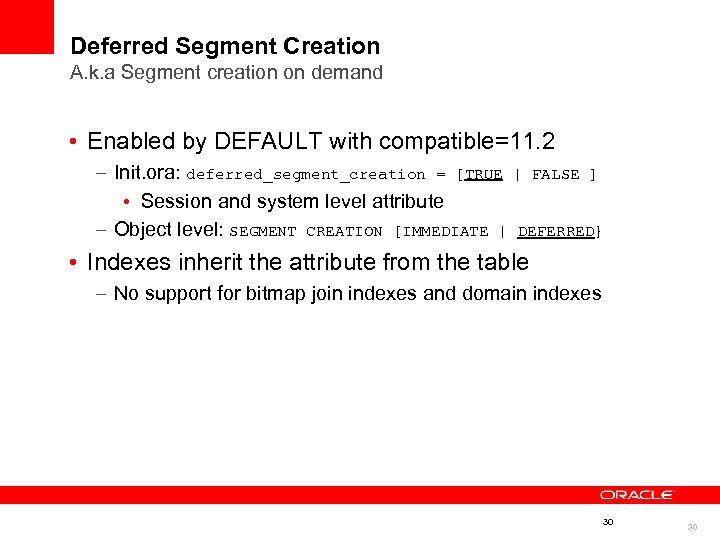 Deferred Segment Creation A. k. a Segment creation on demand • Enabled by DEFAULT